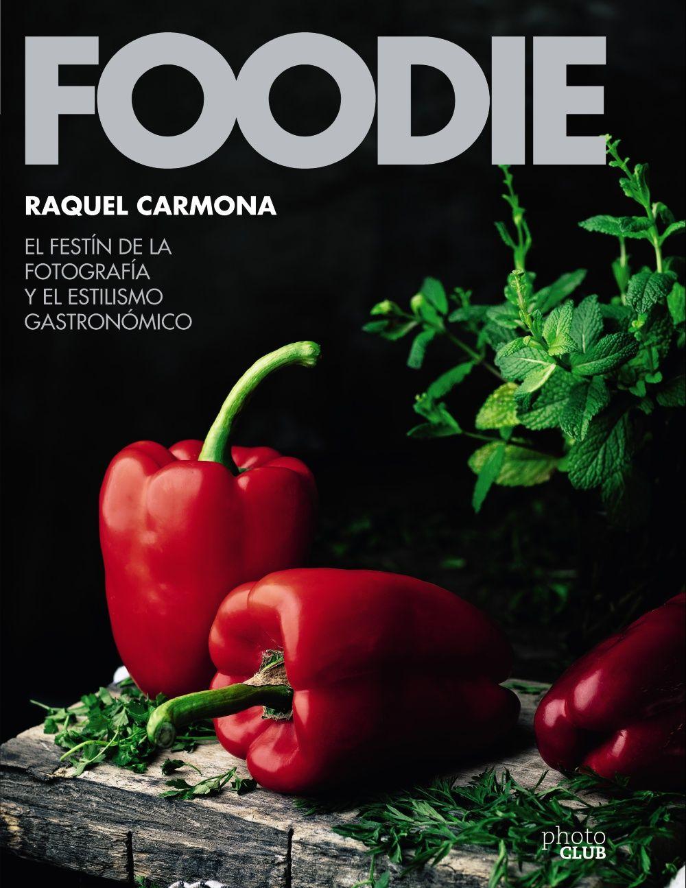 FOODIE. EL FESTÍN DE LA FOTOGRAFÍA Y EL ESTILISMO GASTRONÓMICO